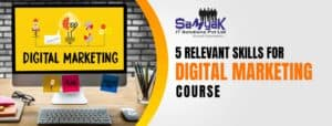5 Relevant Skills For Digital Marketing Course, You Should Be Familiar with